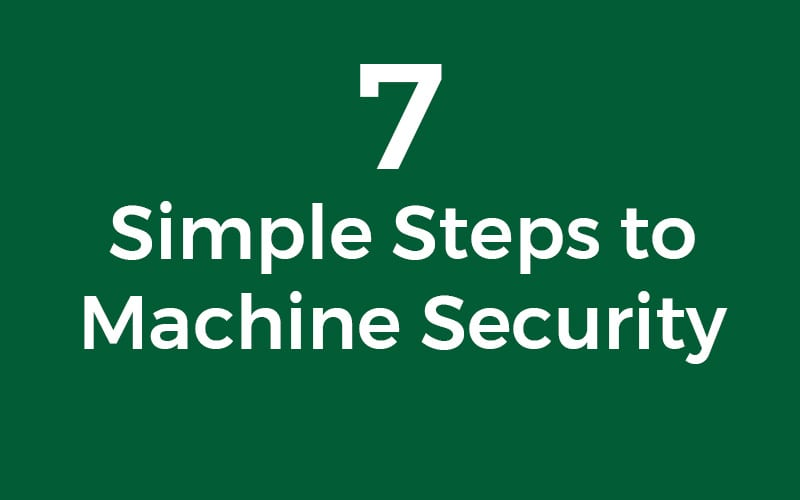 7 Simple Steps to Machine Security